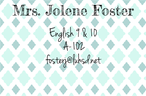 English 9 & 10, A-102, fosterj@luhsd.net
